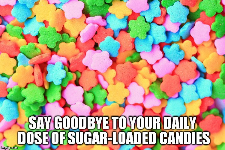 say goodbye to your daily dose of sugar-loaded candies meme