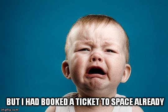 but i had booked a ticket to space already meme