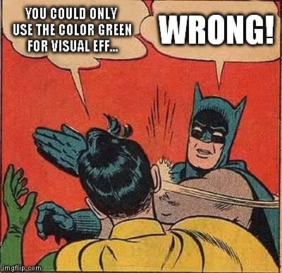 you could only use the color green for visual effects meme