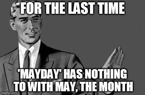 mayday-has-nothing-to-with-may-the-month-meme