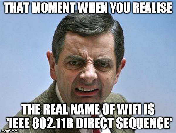 That moment when you realise the real name of wifi is IEEE 802.11b diret wequence meme what is wifi what does wifi mean? how does wifi work?