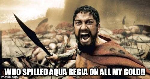 Who spilled aqua regia on all my gold sparta leonidas meme