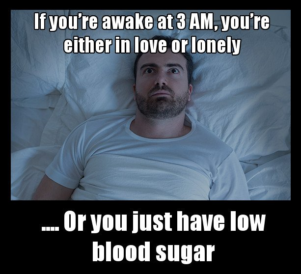 If you're awake at 3 AM, you're either in love or lonely or you just have low blood sugar