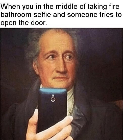 When you in the middle of taking fire bathroom slefie and someone tries to open the door meme