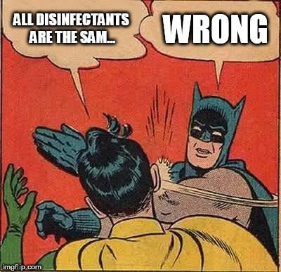 ALL DISINFECTANTS ARE THE SAM... WRONG meme