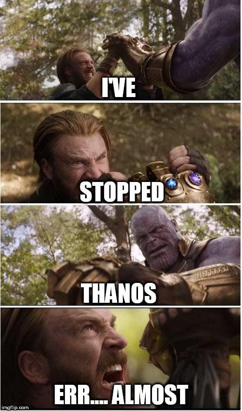 I'VE; STOPPED; THANOS; ERR.... ALMOST meme