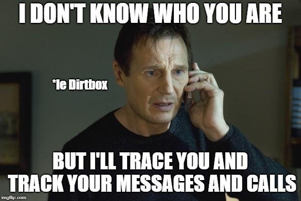 BUT I'LL TRACE YOU AND TRACK YOUR MESSAGES AND CALLS