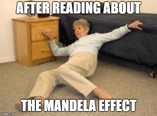 AFTER READING ABOUT; THE MANDELA EFFECT meme