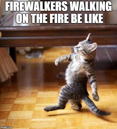 FIREWALKERS WALKING ON THE FIRE BE LIKE