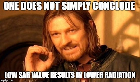 ONE DOES NOT SIMPLY CONCLUDE; LOW SAR VALUE RESULTS IN LOWER RADIATION meme