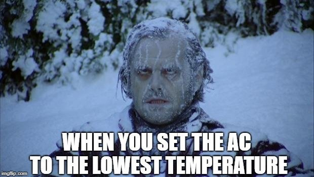 WHEN YOU SET THE AC TO THE LOWEST TEMPERATURE meme