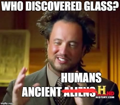 WHO DISCOVERED GLASS meme