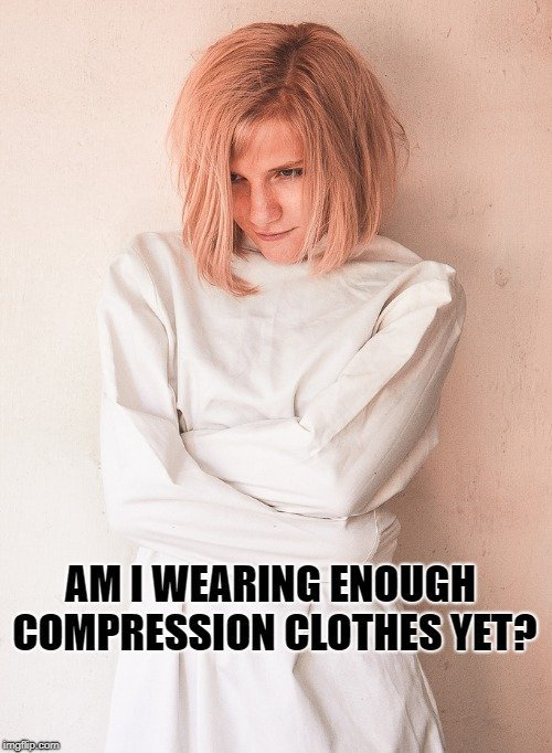 Am I wearing enough compression clothes yet meme