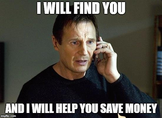 I WILL FIND YOU; AND I WILL HELP YOU SAVE MONEY meme