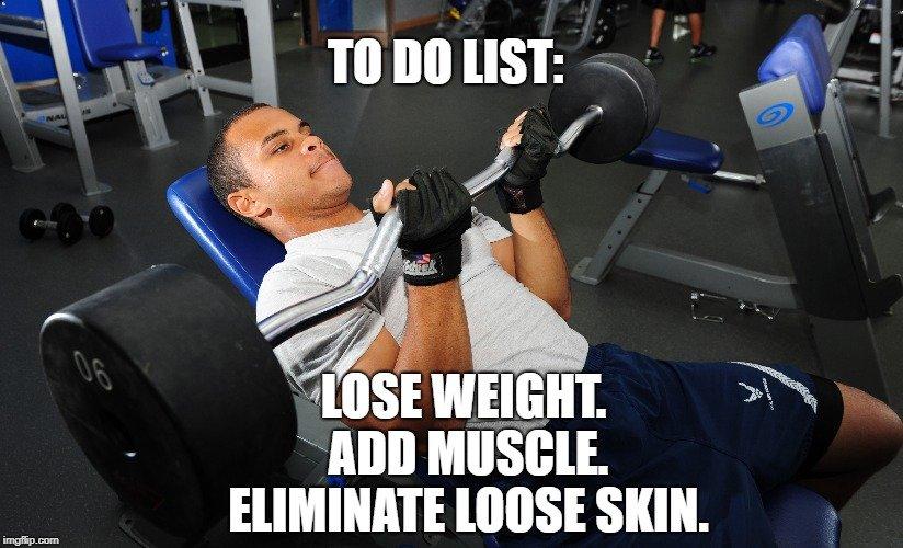 Lose weight. Add muscle. Eliminate loose skin meme
