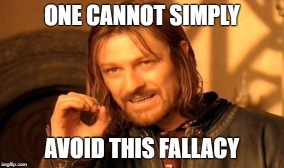 ONE CANNOT SIMPLY; AVOID THIS FALLACY meme