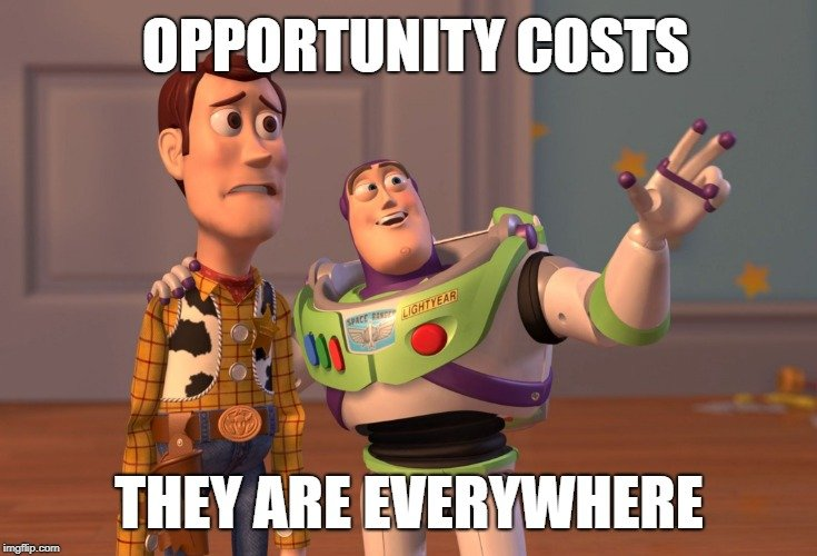OPPORTUNITY COSTS; THEY ARE EVERYWHERE meme