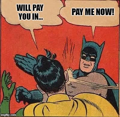PAY ME NOW! WILL PAY YOU IN meme