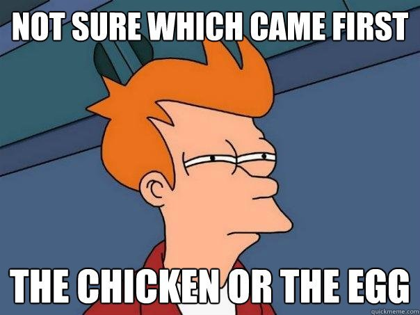 not sure which came first chicken or egg