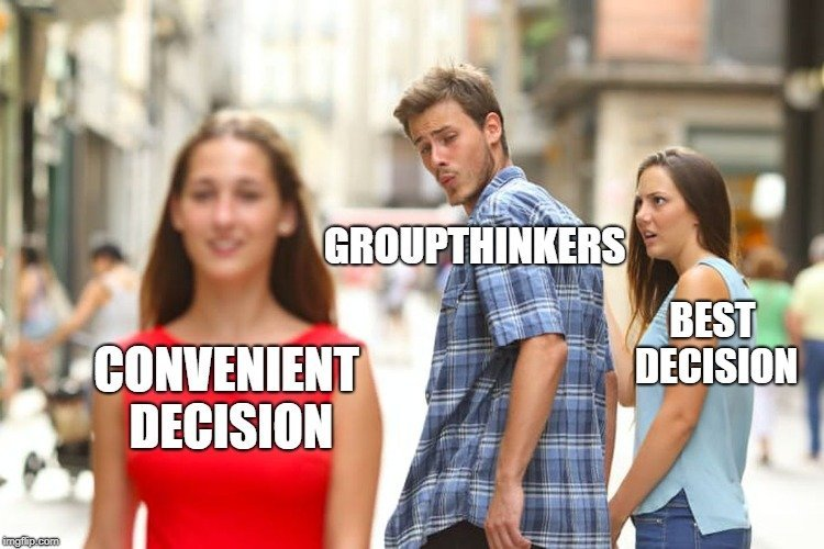GROUPTHINKERS; BEST DECISION; CONVENIENT DECISION meme