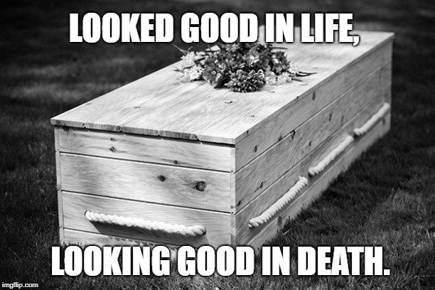 Looked good in life meme