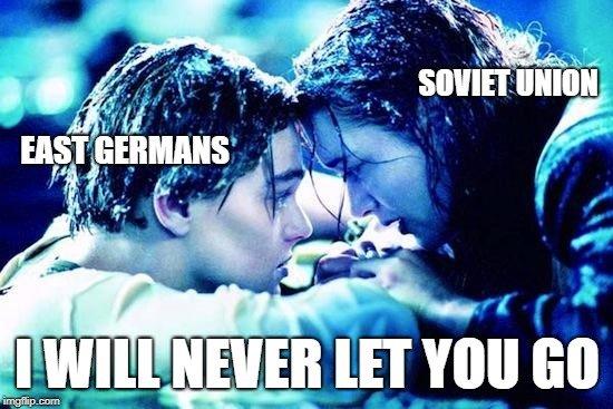 SOVIET UNION; EAST GERMANS; I WILL NEVER LET YOU GO meme