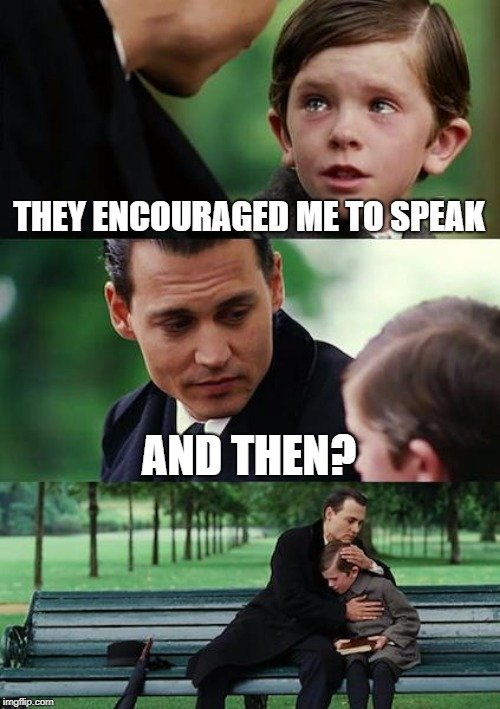 THEY ENCOURAGED ME TO SPEAK; AND THEN meme