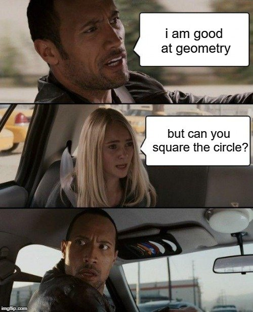 i am good at geometry; but can you square the circle meme