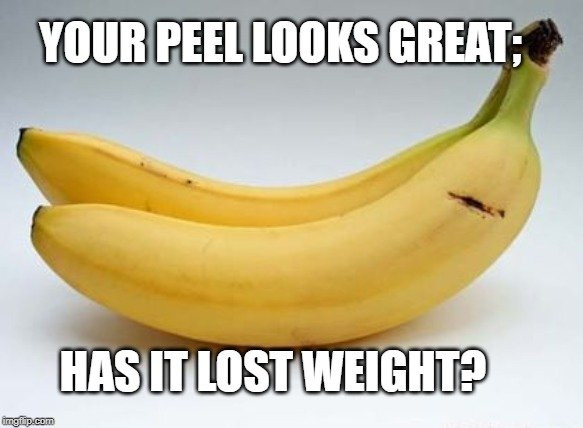 Your peel looks great meme