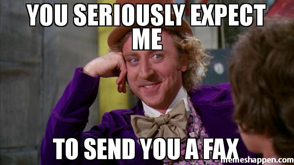 you seriously expect me to send you a fax meme