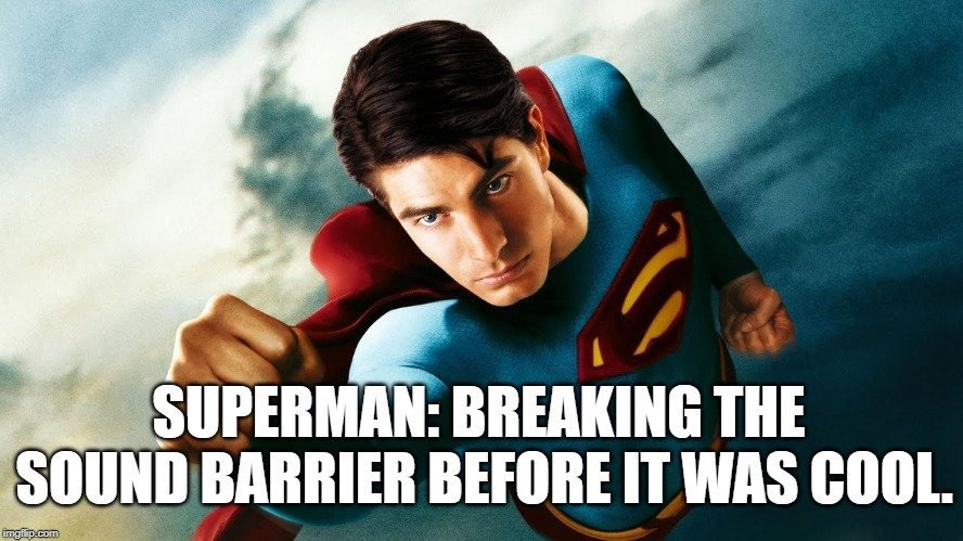 Superman Breaking the sound barrier before it was cool meme