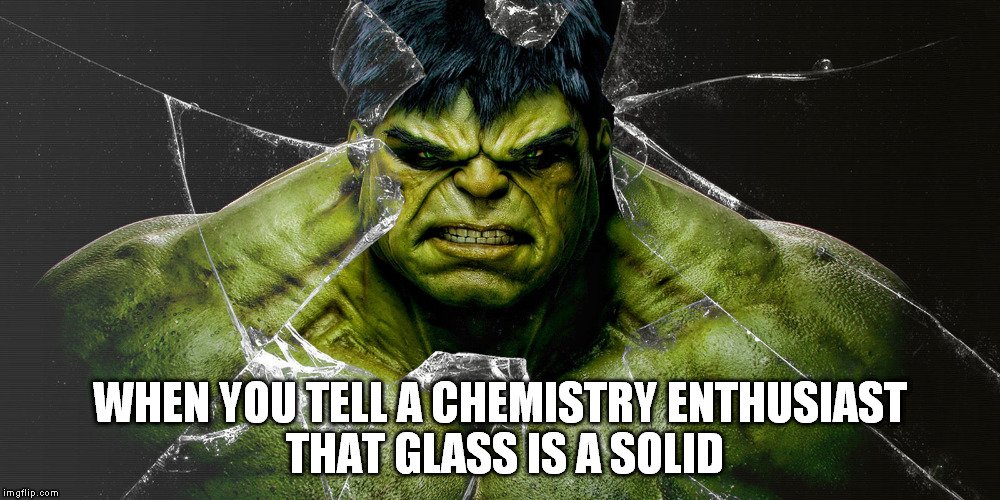 hulk chemistry enthusiast glass is solid meme