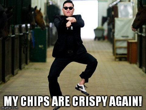 my chips are crispy again meme
