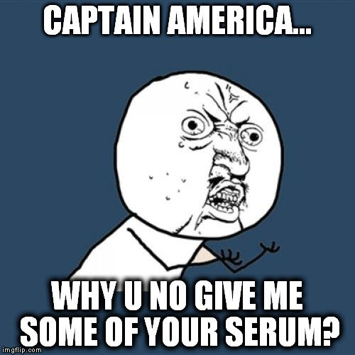 why u no give me some of your serum meme
