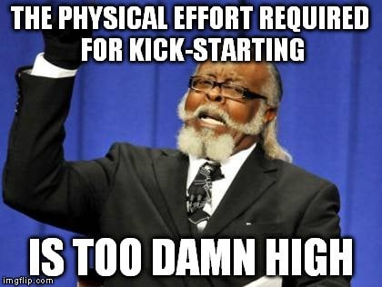 The physical effort required for kick-starting meme