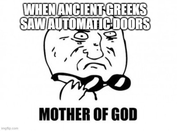 WHEN ANCIENT GREEKS SAW AUTOMATIC DOORS meme