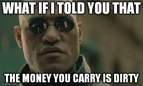 the money you carry is dirty meme