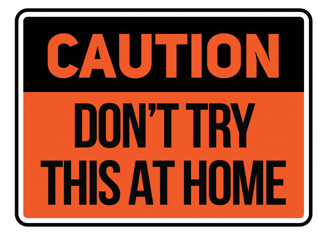 Caution do not try this at home Warning sign simple colours(funnybear36)s
