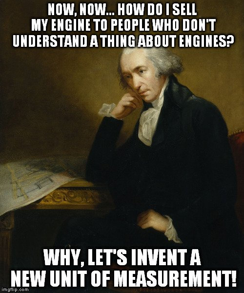 now, now... how do i sell my engine to people who don't understand a thing about engines james watt meme