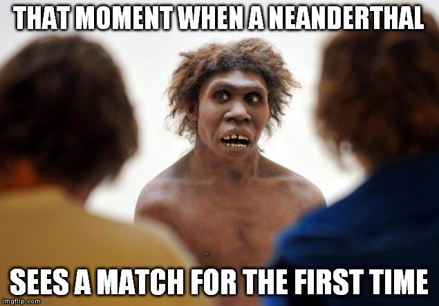 sees a match for the first time meme