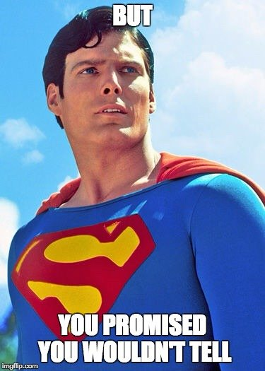 Superman meme but you promised you wouldn't tell