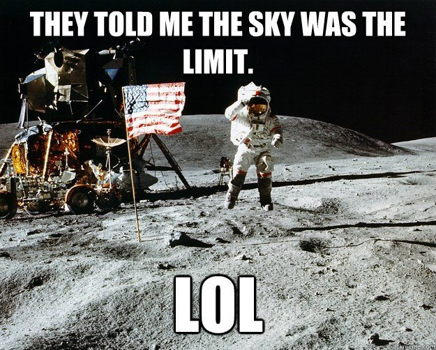 They told me they sky was the limit lol meme