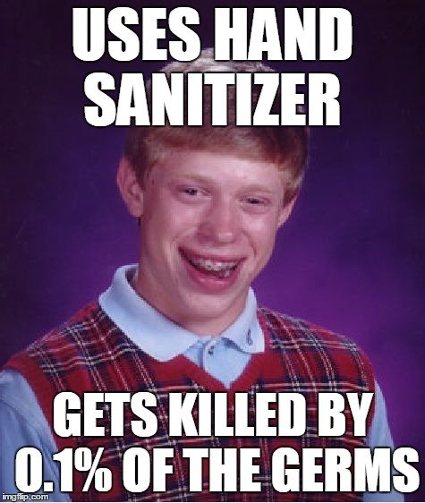 Sanitizer gets killed by 0.1% of the germs meme