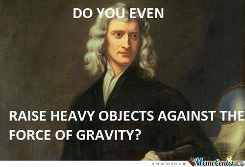 Do you even raise heavy objects against the force of gravity meme