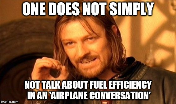 One doe not simply not talk about fuel efficiency in an airplane conversation meme