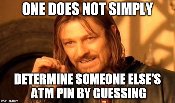 One does nt simply determine someone else's atm pin by guessing meme