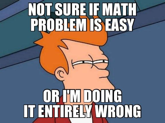 Not sure if math problem is easy or I'm doing it entirely wrong meme