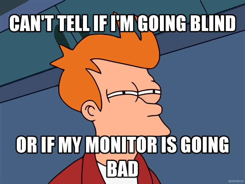 Can't tell if i'm going blind or if my monitor is going bad meme