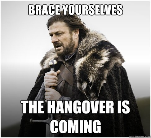 Brace yourself the hangover is coming meme