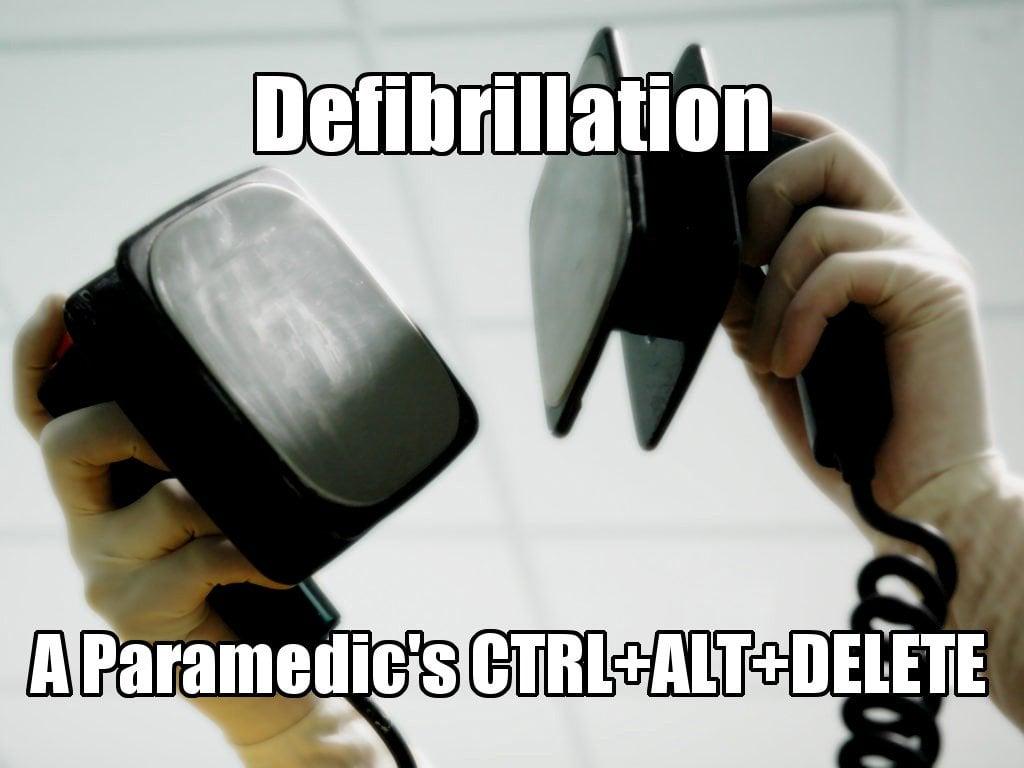 Defibrillation a paramedic's ctrl alt delete meme